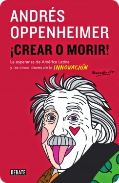 ¡Crear o morir! Andrés Oppenheimer