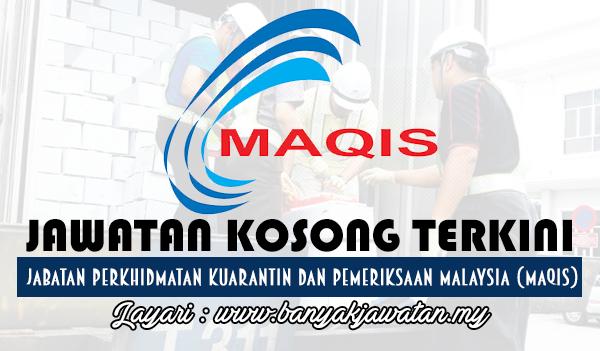 Jawatan Kosong Terkini 2017 di Jabatan Perkhidmatan Kuarantin Dan Pemeriksaan Malaysia (MAQIS)
