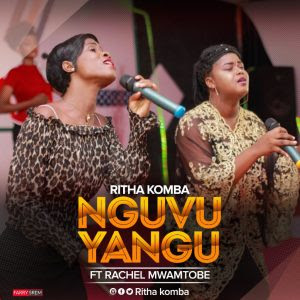 Download Mp3   Ritha Komba ft Rachel Mwantobe - Nguvu Yangu