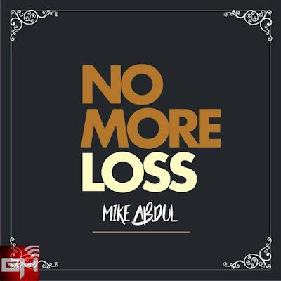 Music: Mike Abdul – No More Loss