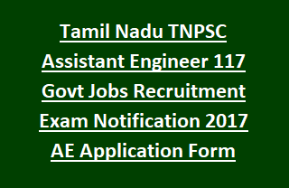 Tamil Nadu TNPSC Assistant Engineer 117 Govt Jobs Online Recruitment Exam Notification 2017 AE Application Form