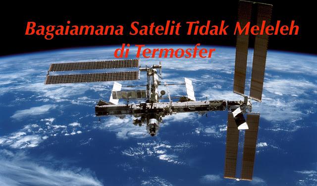Bagaimana Satelit bertahan di Termofer dan Tidak Meleleh