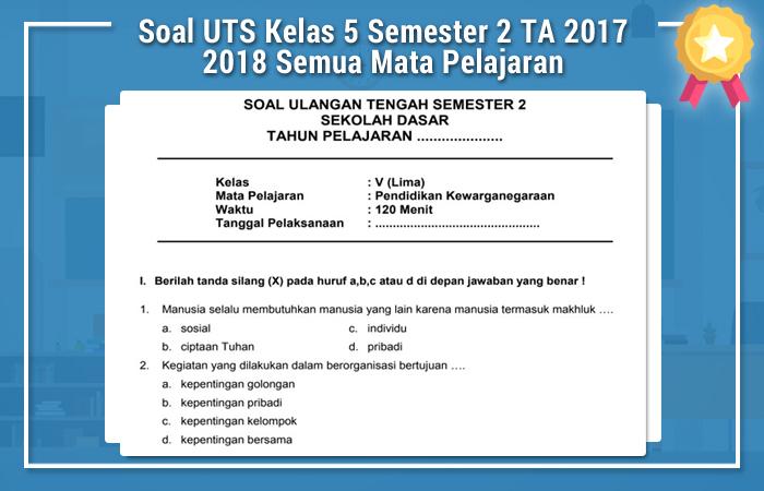 Soal UTS Kelas 5 Semester 2 TA 2017 2018 Semua Mata Pelajaran