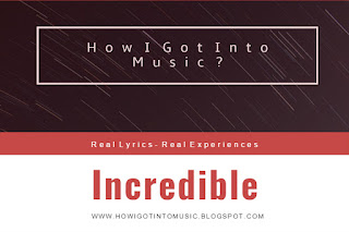 HOWIGOTINTOMUSIC Incredible, Unbelievable is an Amazing Song by George Hentu