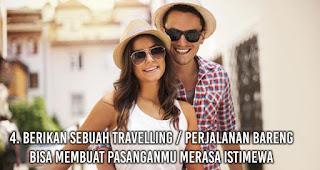 Berikan Sebuah Travelling / perjalanan Bareng bisa membuat pasanganmu Merasa Istimewa