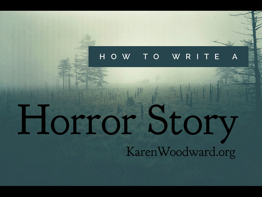 karen woodward how to write a horror story how to write a horror story