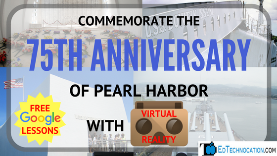 Remembering #PearlHarbor75 w/ #VRinEDU #GoogleExpeditions #GoogleEDU @EdTechnocation