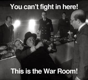 You Can T Fight In Here This Is The War Room