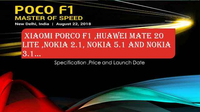 Xiaomi Porco F1 ,Huawei Mate 20 Lite ,All Nokia Series  Specification ,Price and Launch Date