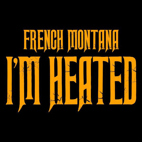 French Montana - I'm Heated - Single Cover