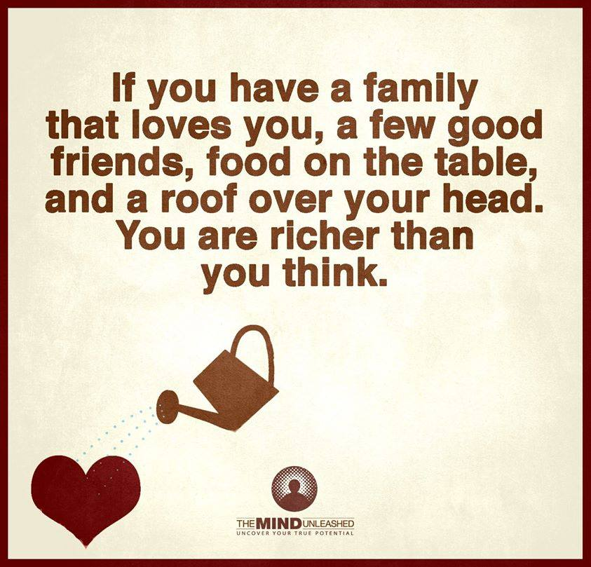 Lovely If You Have A Family That Loves You A Few Good Friends Food On The Table  You Are Richer Than You Think