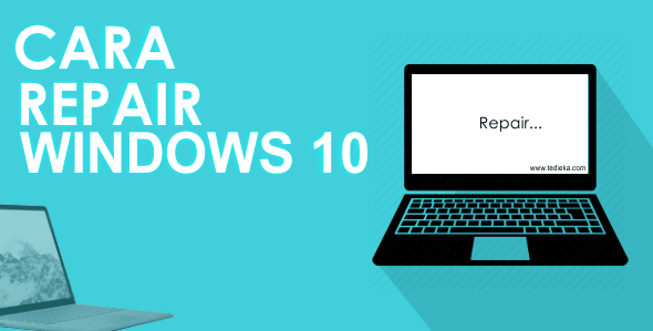 cara repair windows 10 tanpa install ulang