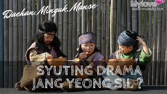 Daehan,Minguk,Manse Syuting Drama Jang Yeong Sil ?