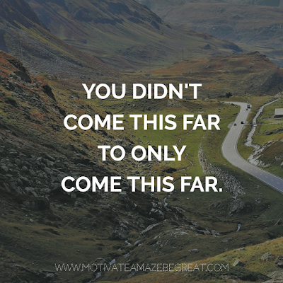 "Super Motivational Quotes: ""You didn't come this far to only come this far."""