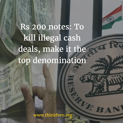 Rs 200 notes: To kill illegal cash deals, make it the top denomination