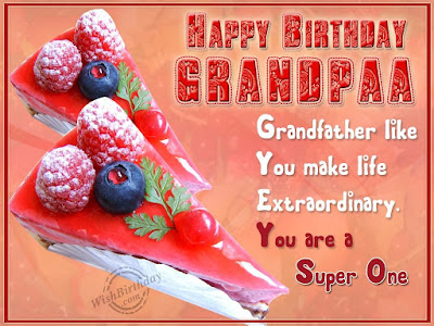 Happy Birthday wishes for grandfather:grandfather like you make life extraordinary