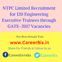 NTPC Limited Recruitment for 120 Engineering Executive Trainees through GATE-2017 Vacancies