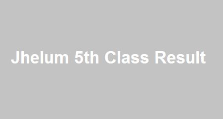 Jhelum 5th Class Result 2019 - BISE PEC Jhelum Board 5th Results