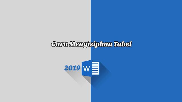 Cara Menyisipkan Tabel - Word 2019