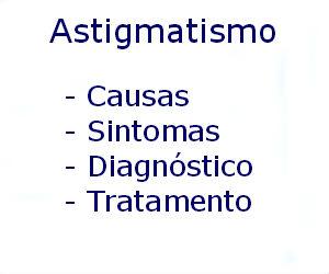 Astigmatismo causas sintomas diagnóstico tratamento prevenção riscos complicações