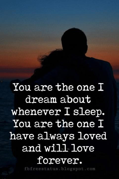 true love sayings, You are the one I dream about whenever I sleep. You are the one I have always loved and will love forever.