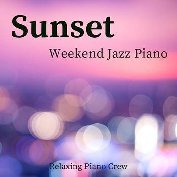 Album] Relaxing Piano Crew – Sunset – Weekend Jazz Piano (2019 05 01