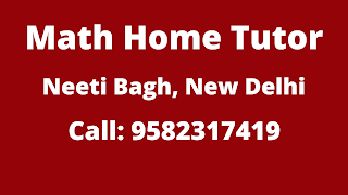 Mathematics Home Tutor in Neeti Bagh, Delhi.