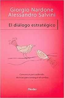 El Diálogo estratégico: Comunicar persuadiendo: Técnicas para conseguir el cambio. - Giorgio Nardone.