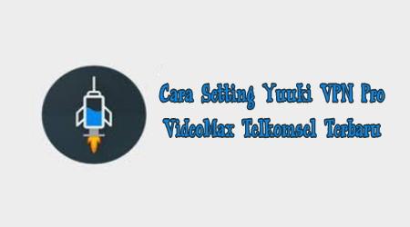 Yuuki Vpn Pro Videomax Telkomsel 1