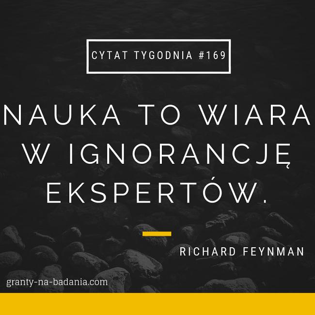 Nauka to wiara w ignorancję ekspertów. - Richard Feyman