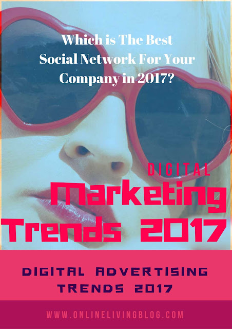 Social Media Marketing Trends 2017: Which is The Best Social Network For Your Company in 2017?