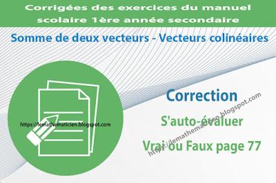 Correction - S'auto-évaluer Vrai ou Faux page 77 - Somme de deux vecteurs - Vecteurs colinéaires
