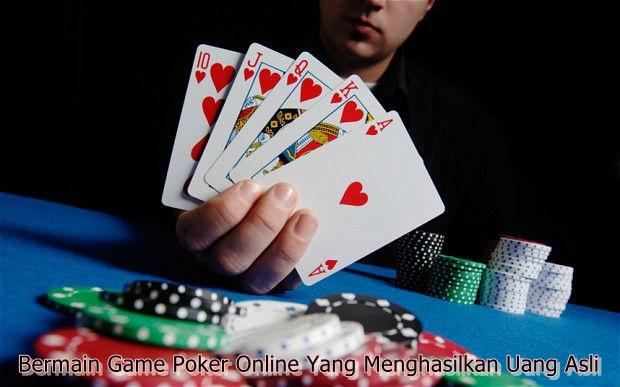 Bermain Game Poker Online Yang Menghasilkan Uang Asli