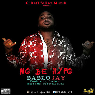 Bablo Jay - No Be Hypo (Prod. Surface)