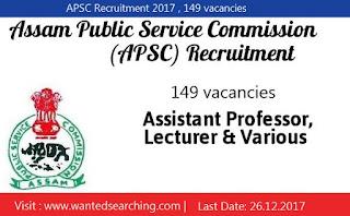 APSC Recruitment 2017 , 149 vacancies for Assam Public Service Commission | Lecturer vacancies  |  Last Date: 26.12.2017