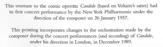 This overture to the comic opera Candide (based on Voltaire's satire) had its first concert performance by the New York Philharmonic under the direction of the composer on 26 January 1957.  This printing incorporates changes to the orchestration made to the composer during the concert performances (and recording) of Candide under his direction in London in December 1989.