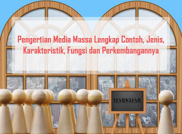 Pengertian Media Massa Lengkap Contoh, Jenis, Karakteristik, Fungsi dan Perkembangannya