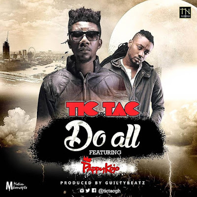 Tic Tac  – Do All (Feat. Pappy KoJo) - Mp3 Download