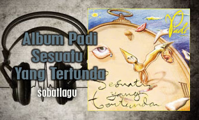 Koleksi Lagu Padi Mp3 Album Sesuatu Yang Tertunda (2001) Full Rar,Full Album, Grup Band, Padi Band, Pop,