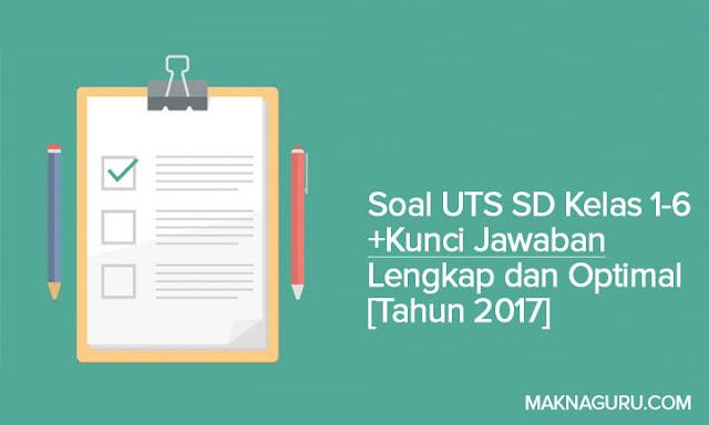 Soal UTS SD Kelas 1-6 +Kunci Jawaban Lengkap dan Optimal [Tahun 2017]