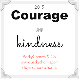 The New Year: 2015 The Year of Courage and Kindness // BeckyCharms.com