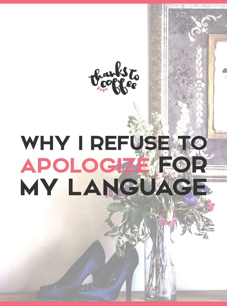 Why I Refuse to Apologize for My Language