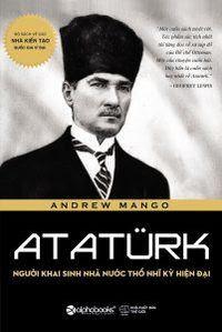 Artaturk: Người Khai Sinh Nước Thổ Nhĩ Kỳ Hiện Đại - Andrew Mango