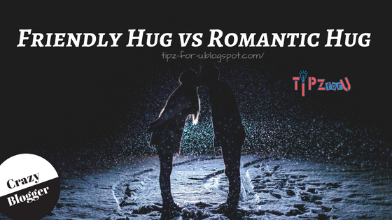 Friendly hug vs Romantic hug