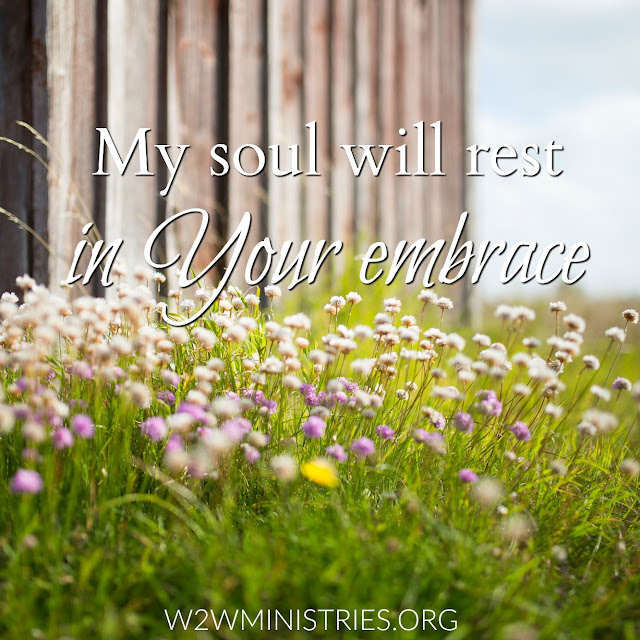 My soul will rest in Your embrace #w2wwordfilledwednesday #inspiration #encouragement