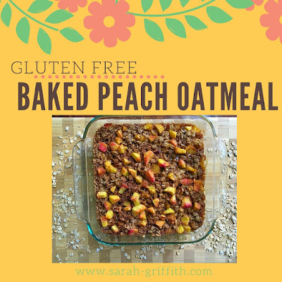 gluten free, gluten free breakfast, baked oatmeal recipe, baked peach oatmeal, sarah griffith, top beachbody coach,