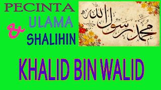 Khalid bin Walid Sang Panglima Perang