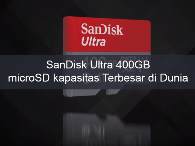 SanDisk Ultra 400GB, microSD dengan Kapasitas Terbesar di Dunia 1