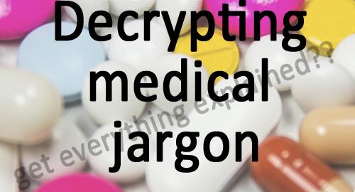 Decrypting medical jargon