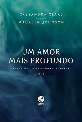 Um amor mais profundo Fantasmas do Mercado das Sombras - Cassandra Clare, Maureen Johnson